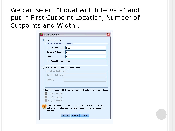 "We can select ""Equal with Intervals"" and put in First Cutpoint Location, Number of Cutpoints and"