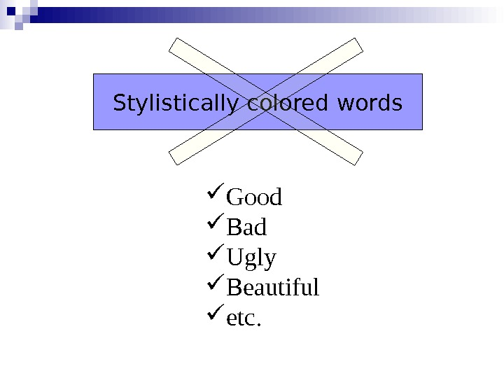 Stylistically colored words Good Bad Ugly Beautiful etc.