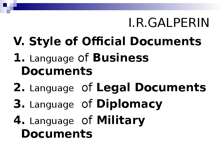 I. R. GALPERIN V. Style of Official Documents 1.  Language of Business Documents