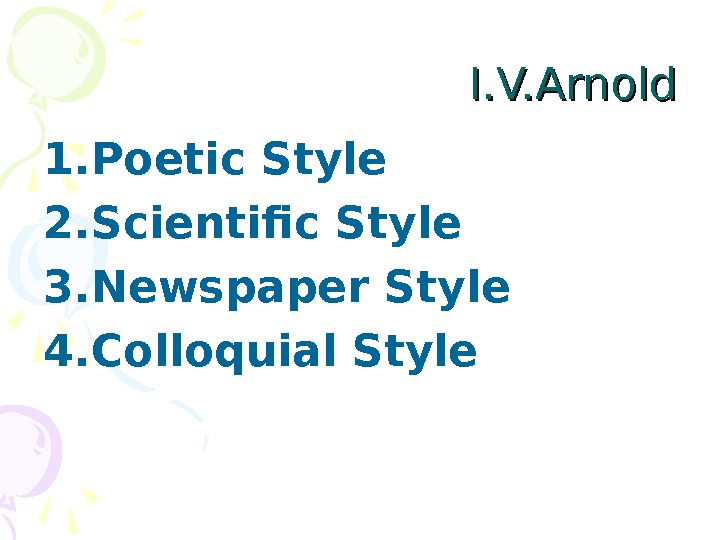 I. V. Arnold 1. Poetic Style 2. Scientific Style 3. Newspaper Style 4. Colloquial