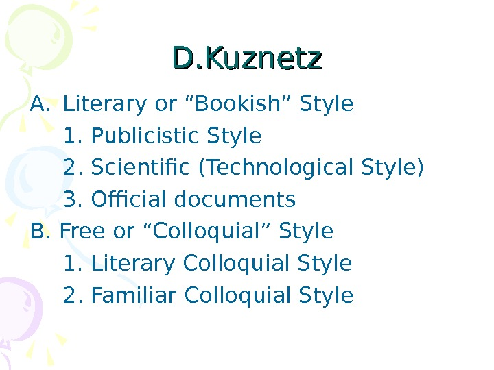 "D. Kuznetz A. Literary or ""Bookish"" Style 1. Publicistic Style 2. Scientific (Technological Style)"