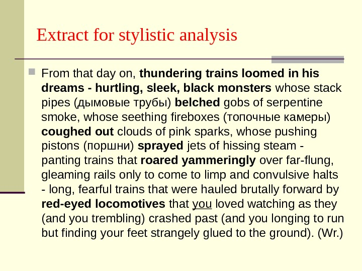 Extract for stylistic analysis From that day on,  thundering trains loomed in his dreams -