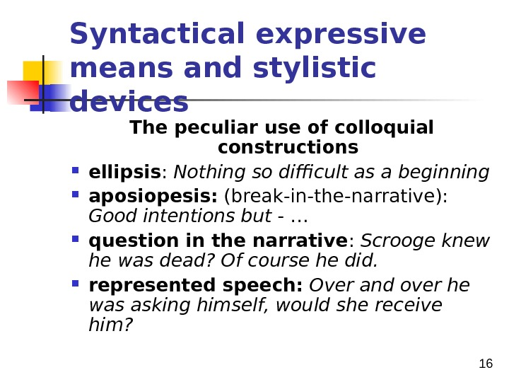 16 Syntactical expressive means and stylistic devices The peculiar use of colloquial constructions  ellipsis