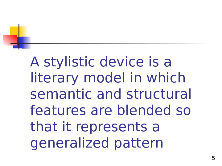 5 A stylistic device is a literary model in which semantic and structural features are
