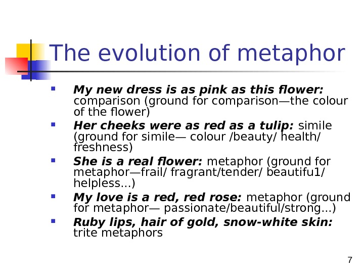 7 The evolution of metaphor  My new dress is as pink as this flower: