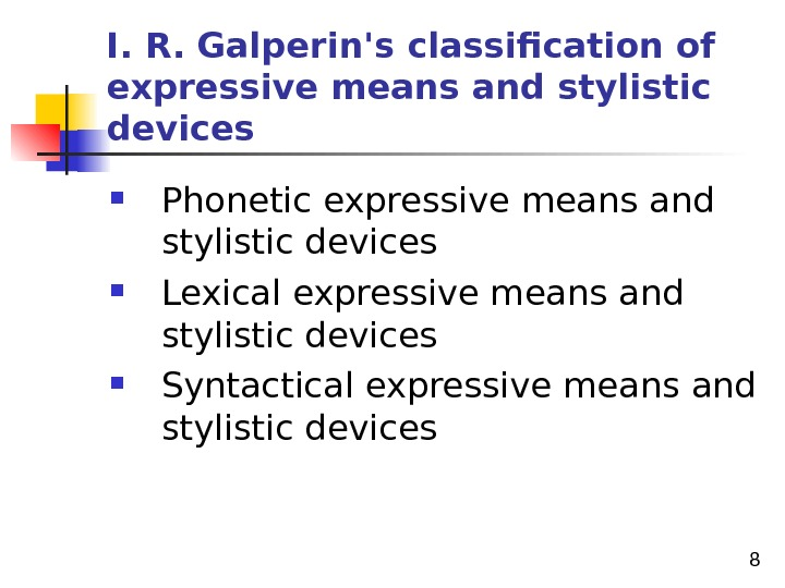 8 I. R.  Galperin's classification of  expressive means and stylistic devices Phonetic expressive