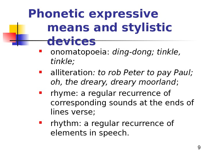 9 Phonetic expressive means and stylistic devices  onomatopoeia:  ding-dong; tinkle,  tinkle;