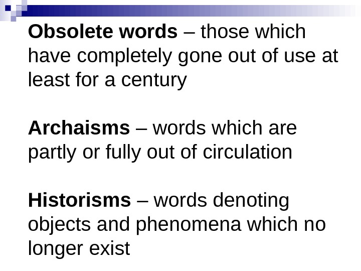 Obsolete words – those which have completely gone out of use at least for