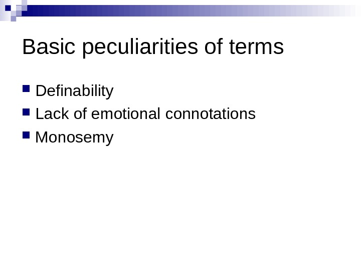 Basic peculiarities of terms Definability Lack of emotional connotations Monosemy