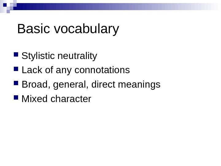 Basic vocabulary  Stylistic neutrality Lack of any connotations Broad, general, direct meanings Mixed character