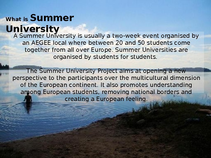 What is Summer University A Summer University is usually a two-week event organised by an AEGEE