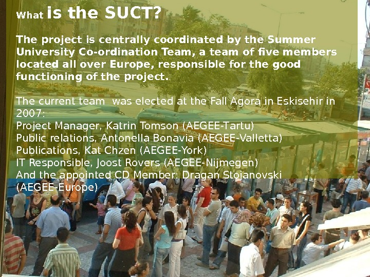 What is the SUCT? The project is centrally coordinated by the Summer University Co-ordination Team, a