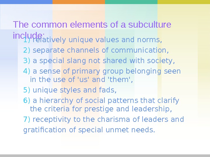 The common elements of a subculture include:  1) relatively unique values and norms,  2)