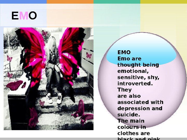 E M O EMO Emo are thought being emotional,  sensitive, shy, introverted.  They are