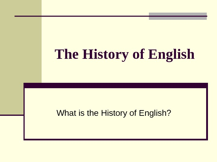 The History of English What is the History of English?