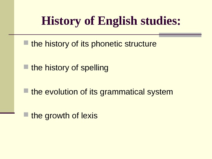 History of English studies:  the history of its phonetic structure the history of
