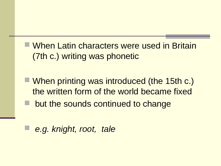 When Latin characters were used in Britain (7 th c. ) writing was phonetic