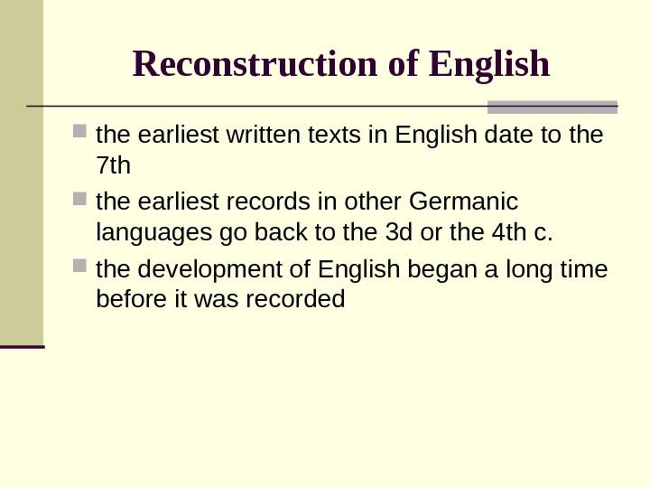 Reconstruction of English the earliest written texts in English date to the 7 th
