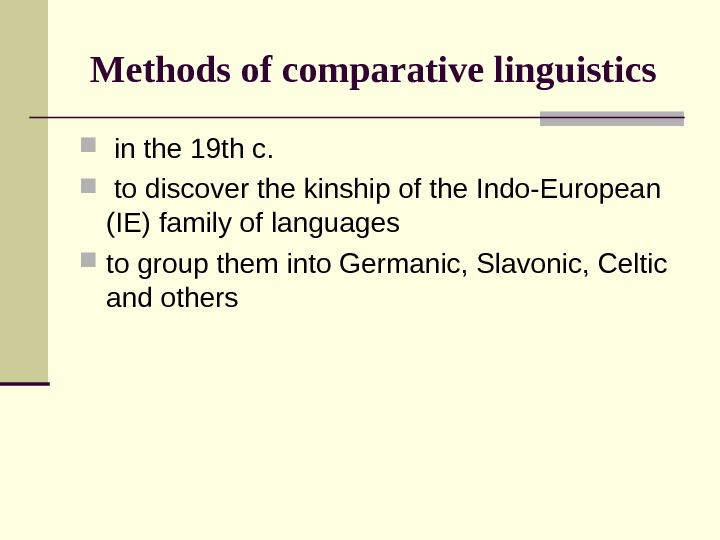 Methods of comparative linguistics in the 19 th c. to discover the kinship of