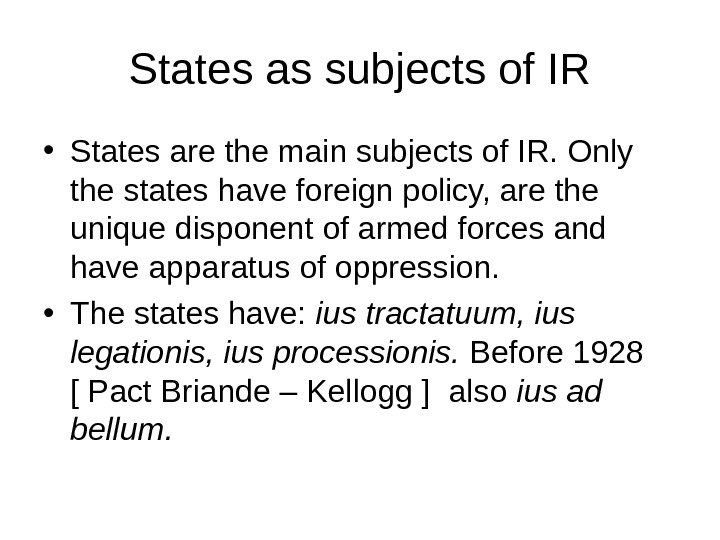 States as subjects of IR • States are the main subjects of IR. Only the states