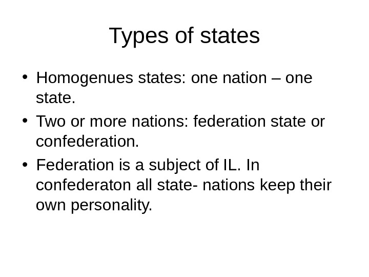 Types of states • Homogenues states: one nation – one state.  • Two or more