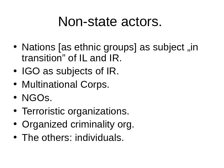 "Non-state actors.  • Nations [as ethnic groups] as subject ""in transition"" of IL and IR."