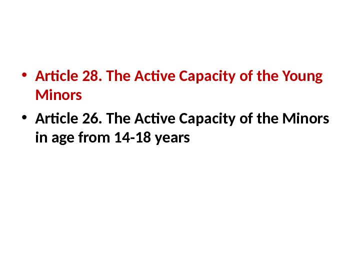 • Article 28. The Active Capacity of the Young Minors • Article 26. The Active