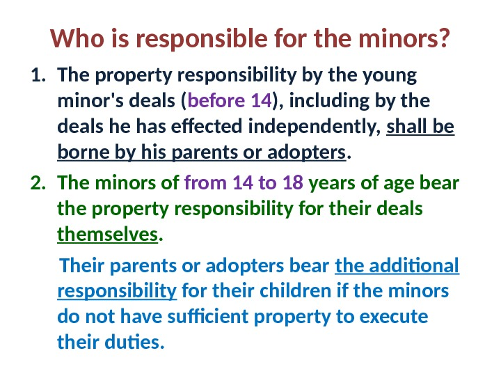 Who is responsible for the minors? 1. The property responsibility by the young minor's deals (