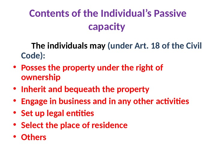 Contents of the Individual's Passive capacity  The individuals may  (under Art. 18 of the