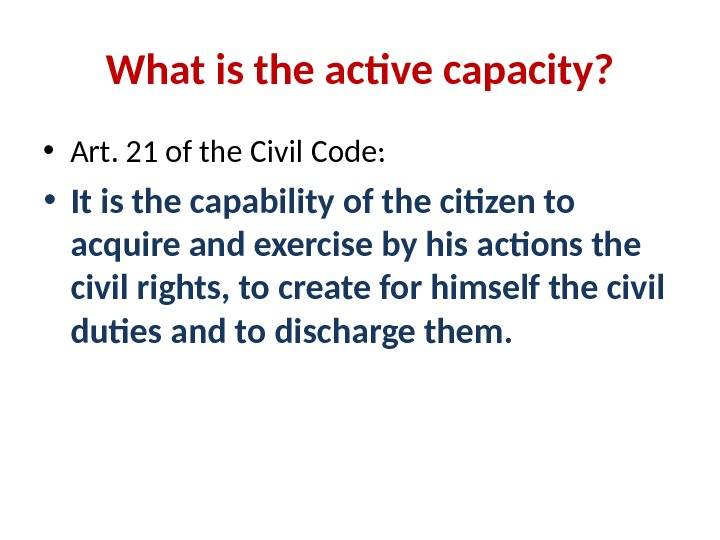 What is the active capacity?  • Art. 21 of the Civil Code:  • It