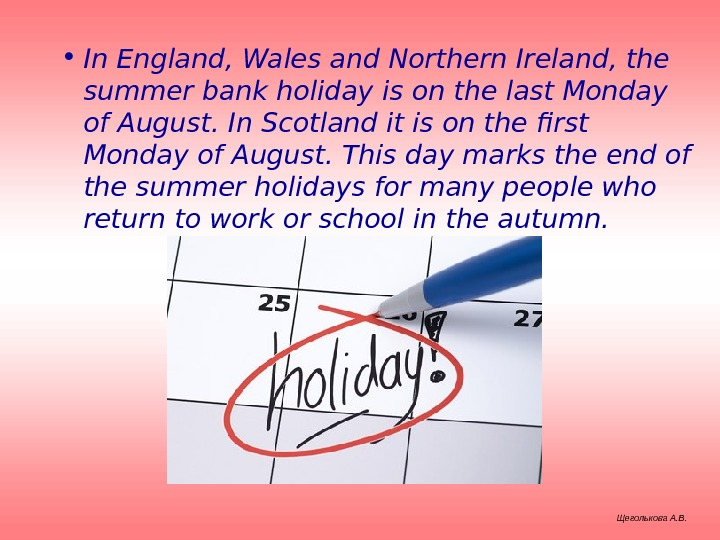 • In England, Wales and Northern Ireland, the summer bank holiday is on the