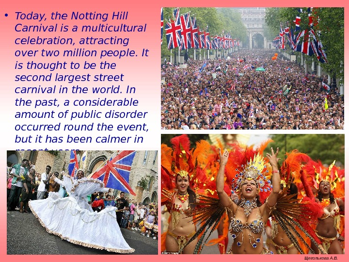 • Today, the Notting Hill Carnival is a multicultural celebration, attracting over two million