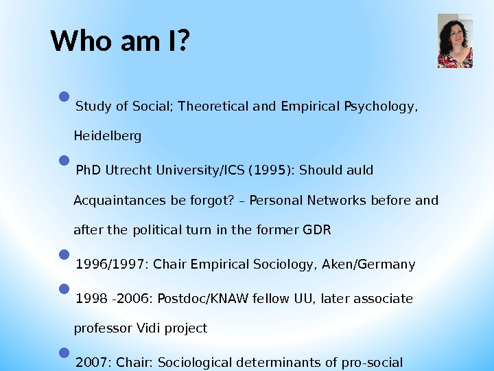 Who am I?  Study of Social; Theoretical and Empirical Psychology,  Heidelberg Ph. D Utrecht