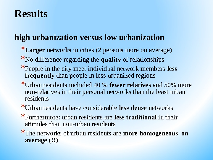 Results high urbanization versus low urbanization  * Larger networks in cities (2 persons more on