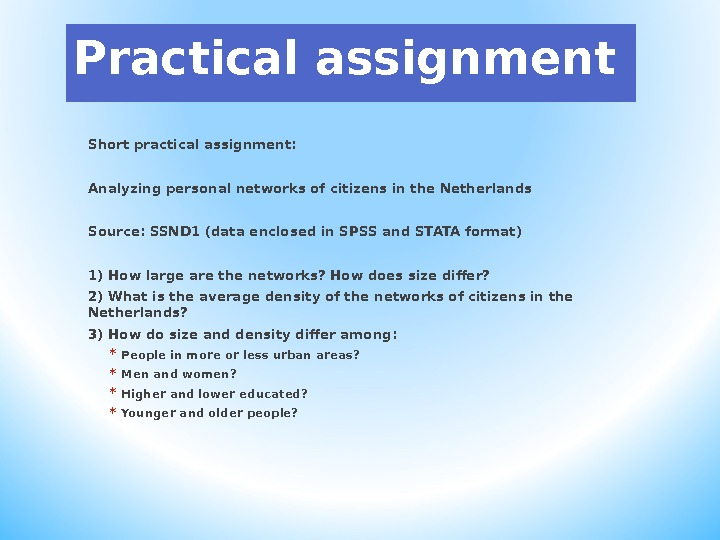 Practical assignment Short practical assignment:  Analyzing personal networks of citizens in the Netherlands Source: SSND