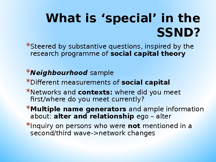 What is ' special ' in the SSND? * Steered by substantive questions, inspired by the