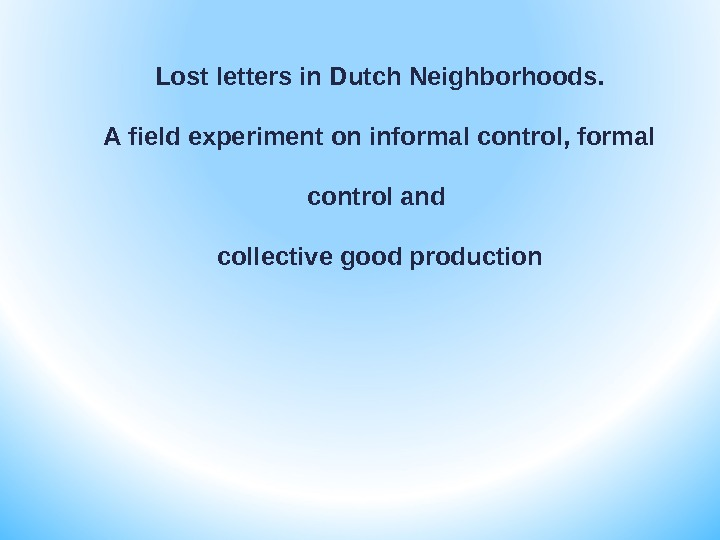 Lost letters in Dutch Neighborhoods. A field experiment on informal control, formal control and collective good