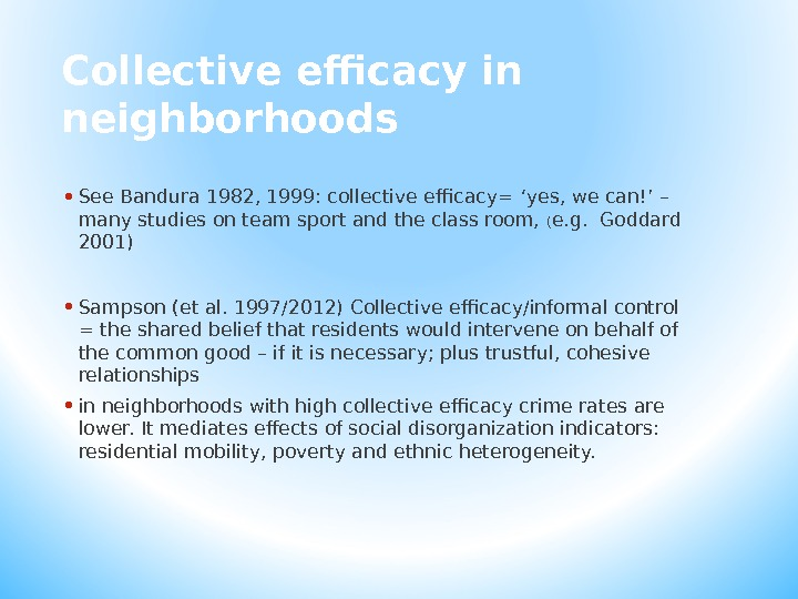 Collective efficacy in neighborhoods • See Bandura 1982, 1999: collective efficacy= ' yes, we can! '