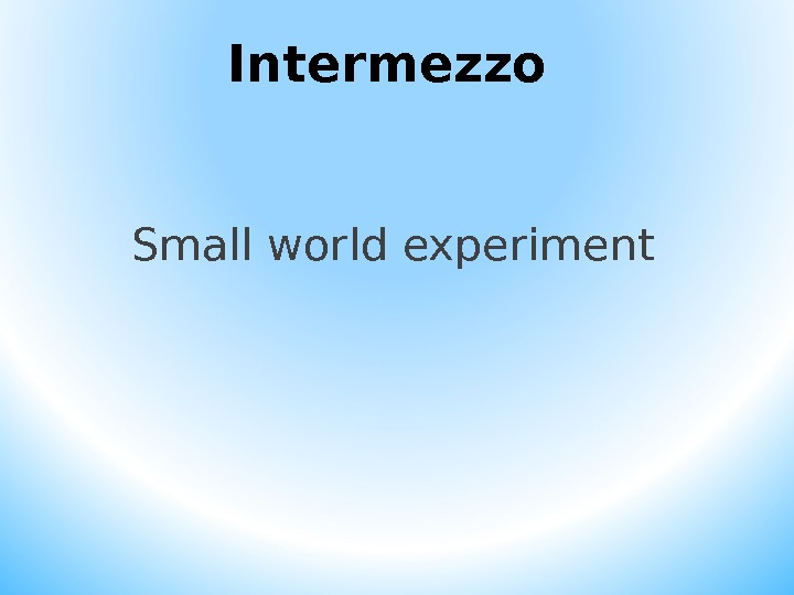 Intermezzo Small world experiment