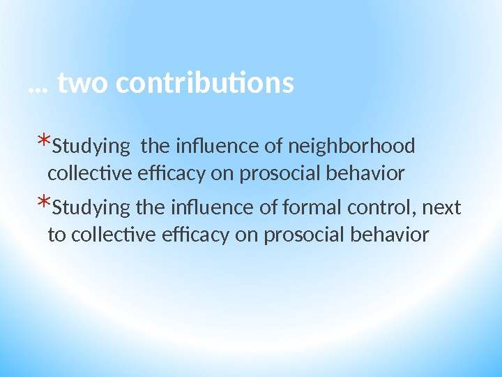 … two contributions * Studying the influence of neighborhood collective efficacy on prosocial behavior * Studying