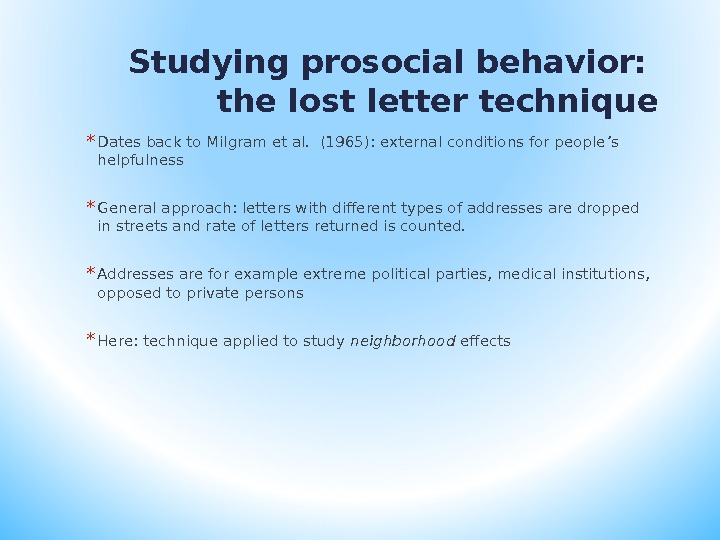 Studying prosocial behavior:  the lost letter technique * Dates back to Milgram et al.