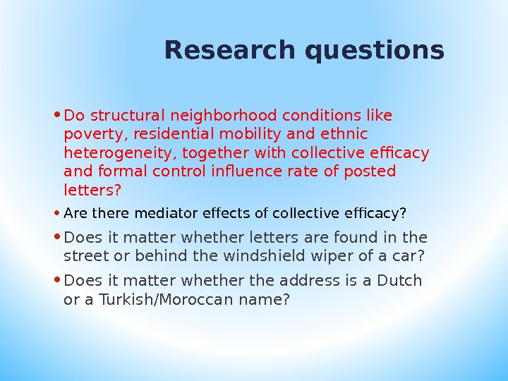 Research questions • Do structural neighborhood conditions like poverty, residential mobility and ethnic heterogeneity, together with