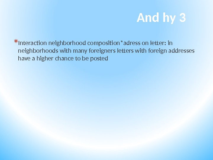 And hy 3 * Interaction neighborhood composition*adress on letter: in neighborhoods with many foreigners letters with