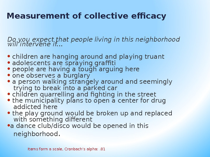 Measurement of collective efficacy Do you expect that people living in this neighborhood will intervene if…