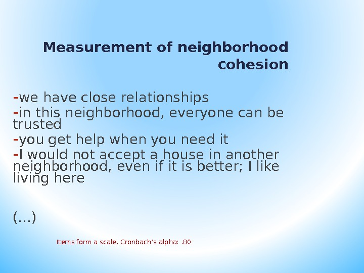 Measurement of neighborhood cohesion - we have close relationships - in this neighborhood, everyone can be