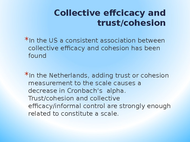 Collective effcicacy and trust/cohesion * In the US a consistent association between collective efficacy and cohesion