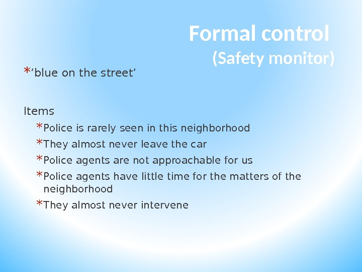 Formal control (Safety monitor) * ' blue on the street' Items  * Police is rarely