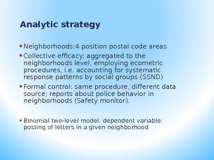 Analytic strategy • Neighborhoods: 4 position postal code areas • Collective efficacy: aggregated to the neighborhoods