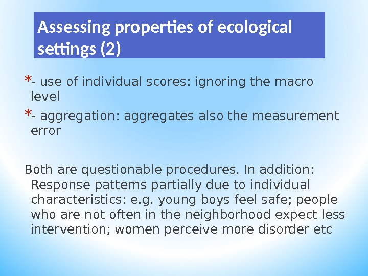Assessing properties of ecological settings (2) * - use of individual scores: ignoring the macro level