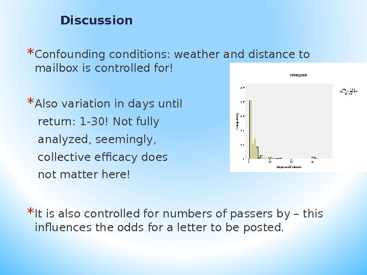 Discussion * Confounding conditions: weather and distance to mailbox is controlled for! * Also variation in